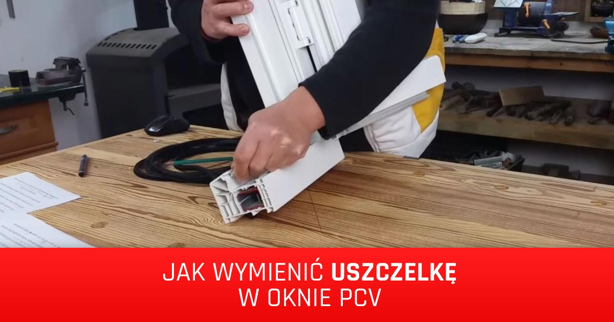 Jak wymienić uszczelki w oknie PVC