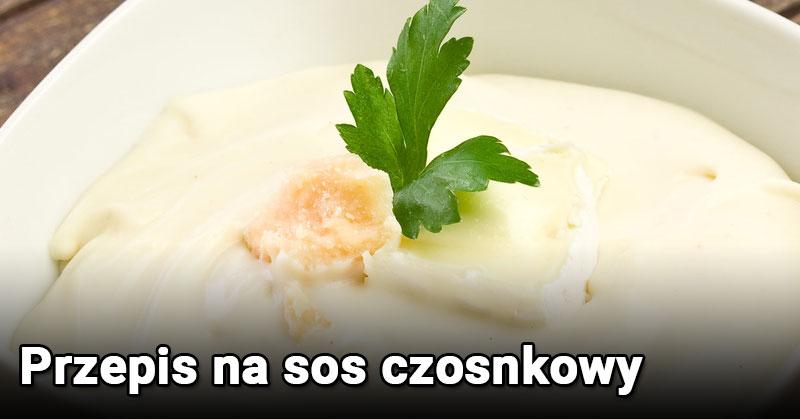 Przepis na sos czosnkowy