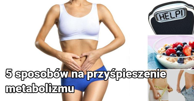 DomPelenPomyslow.pl 5 sposobów na przyśpieszenie metabolizmu