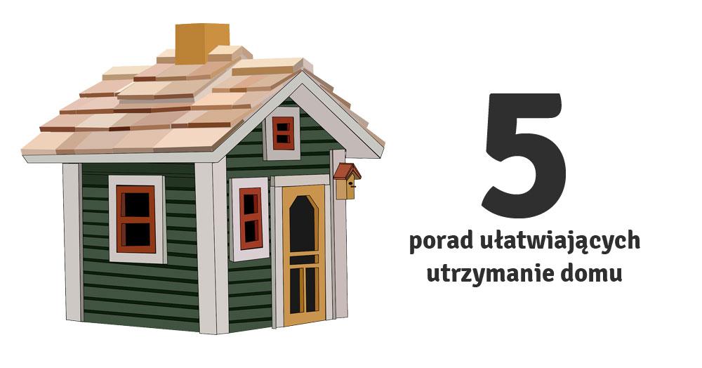 5 porad ułatwiających utrzymanie domu