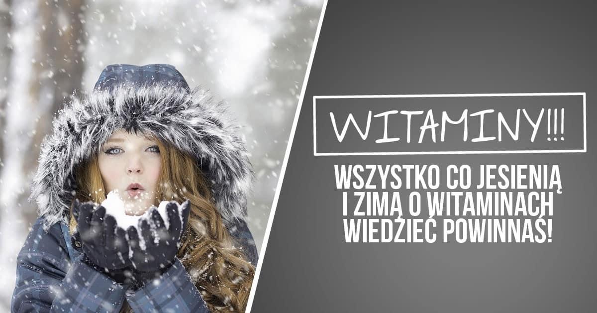 Wszystko co jesienią i zimą o witaminach wiedzieć powinnaś!