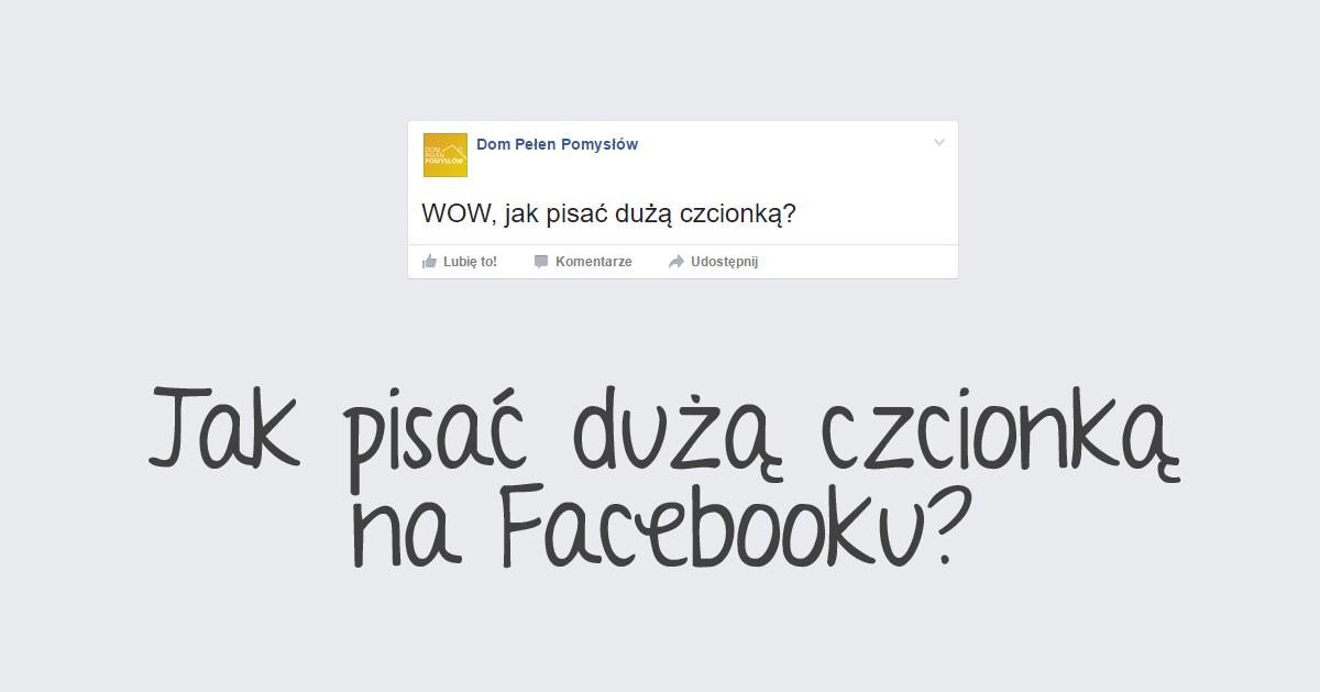 Jak pisać dużą czcionką na Facebooku?