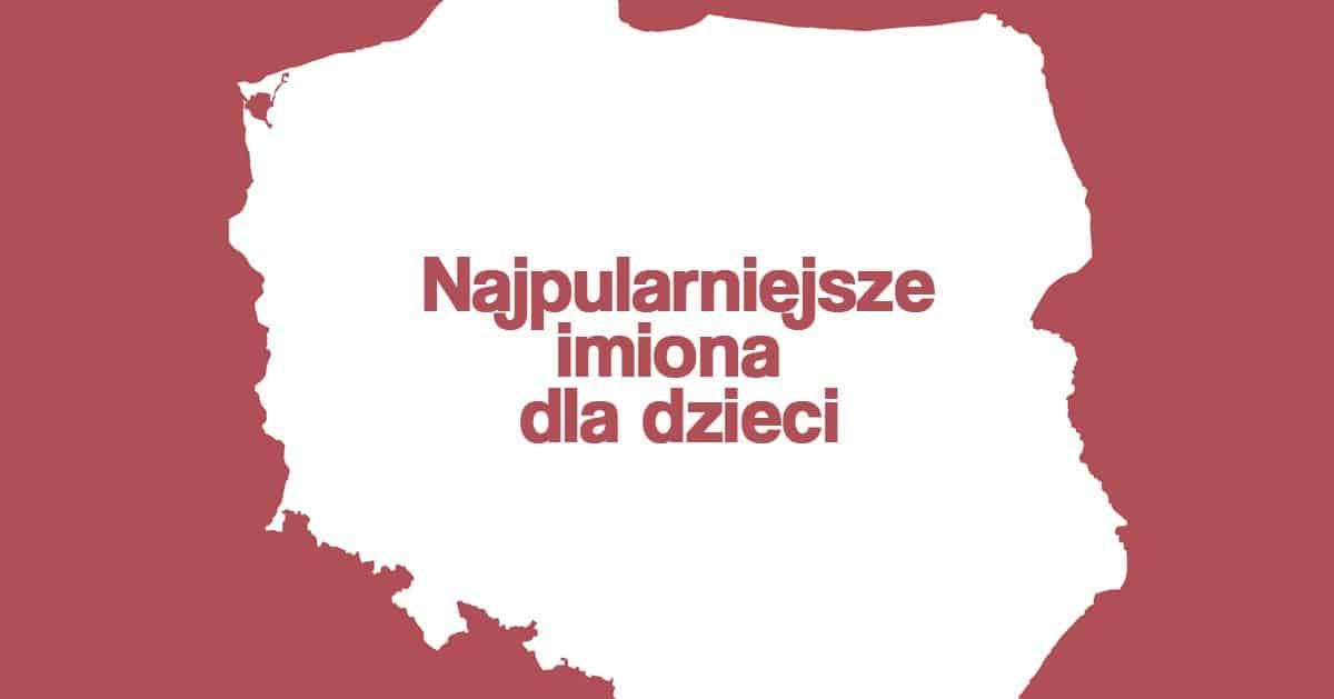 Jakie imiona rodzice najczęściej dają swoim dzieciom? Najpopularniejsze imiona w Polsce!