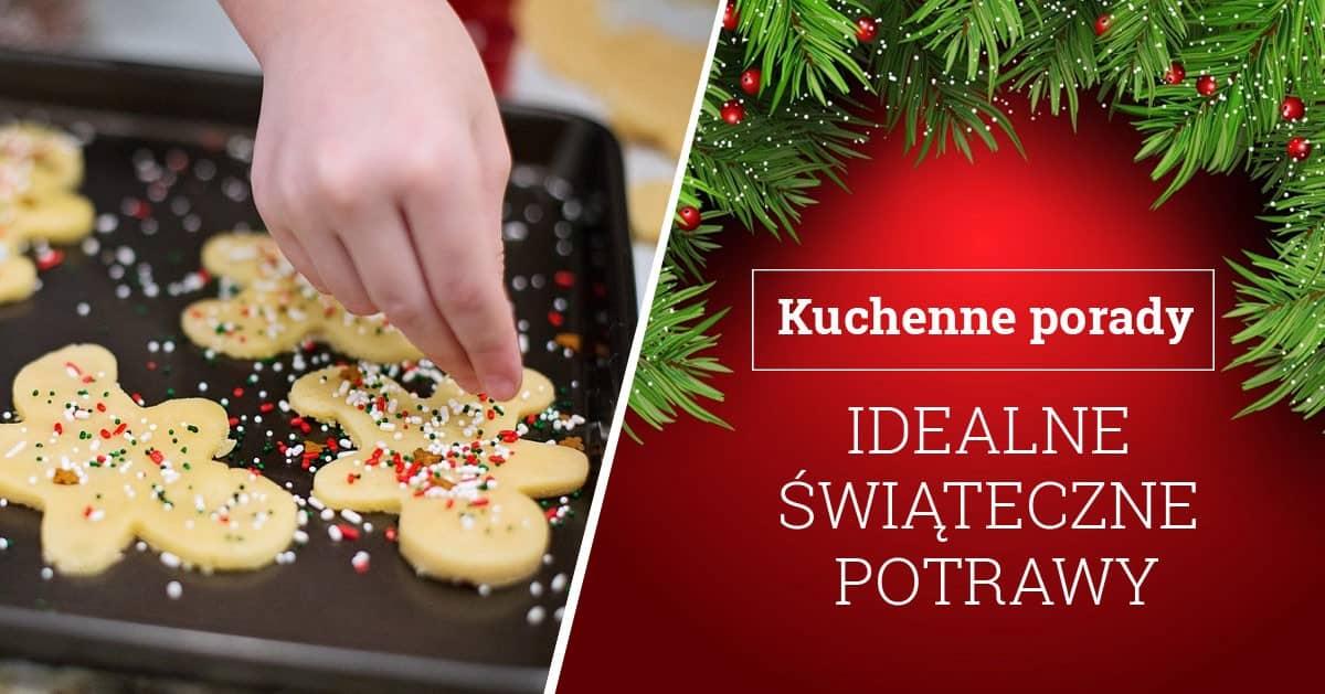 5 kuchennych porad, które sprawią, że Wasze potrawy na Boże Narodzenie będą idealne