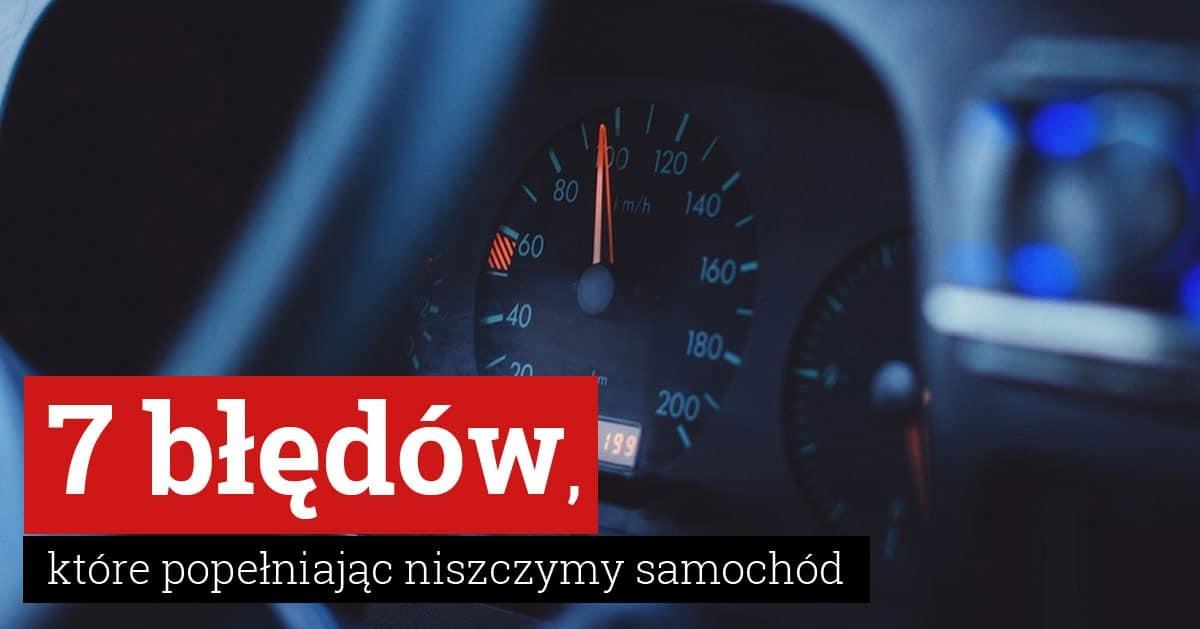 DomPelenPomyslow.pl 7 błędów, które popełniamy, a które mogą zniszczyć nasze auto i wpędzić nas w koszta!