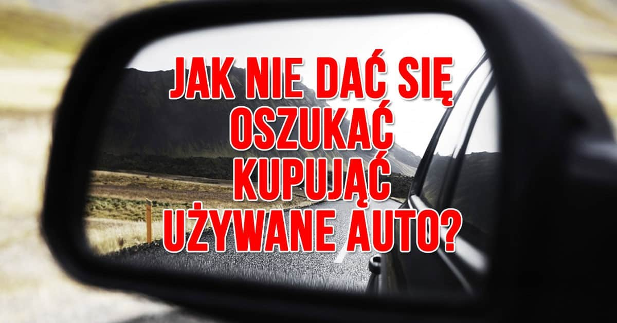 DomPelenPomyslow.pl 5 trików, które stosują handlarze samochodami. Nie daj się oszukać!