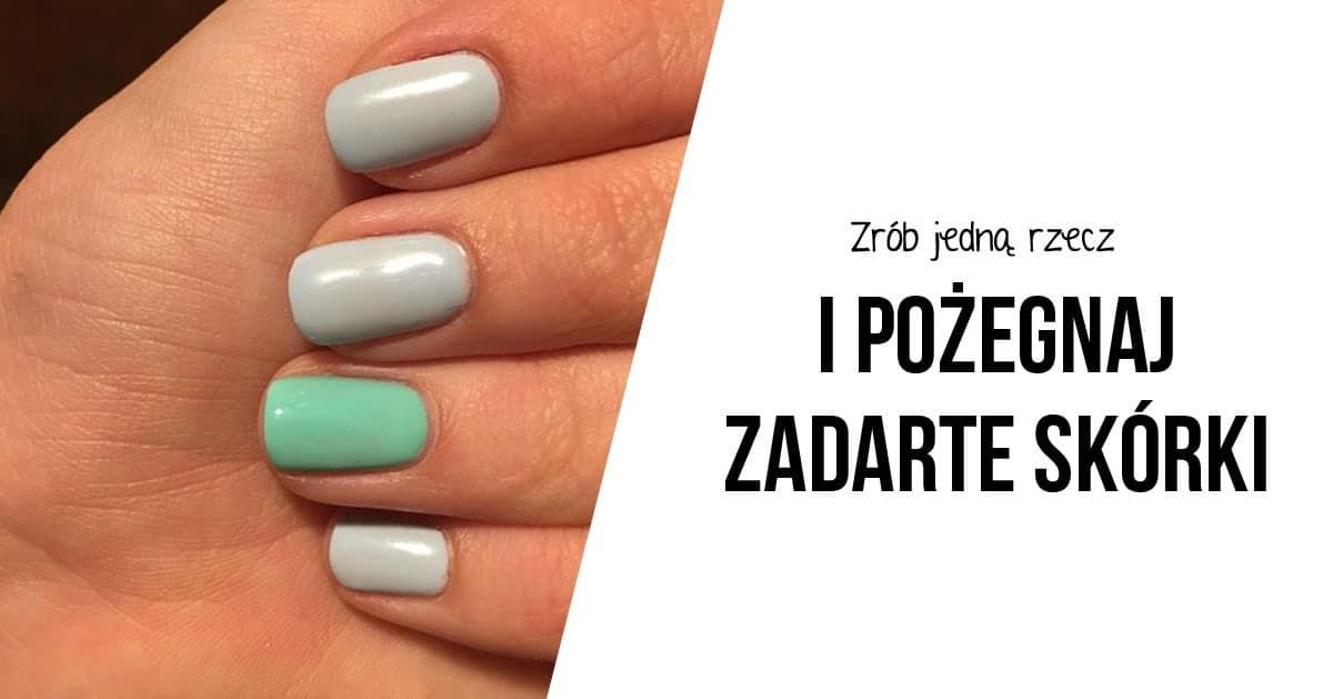 DomPelenPomyslow.pl Zadzierają Ci się skórki przy paznokciach? Zadbaj o jedną rzecz!