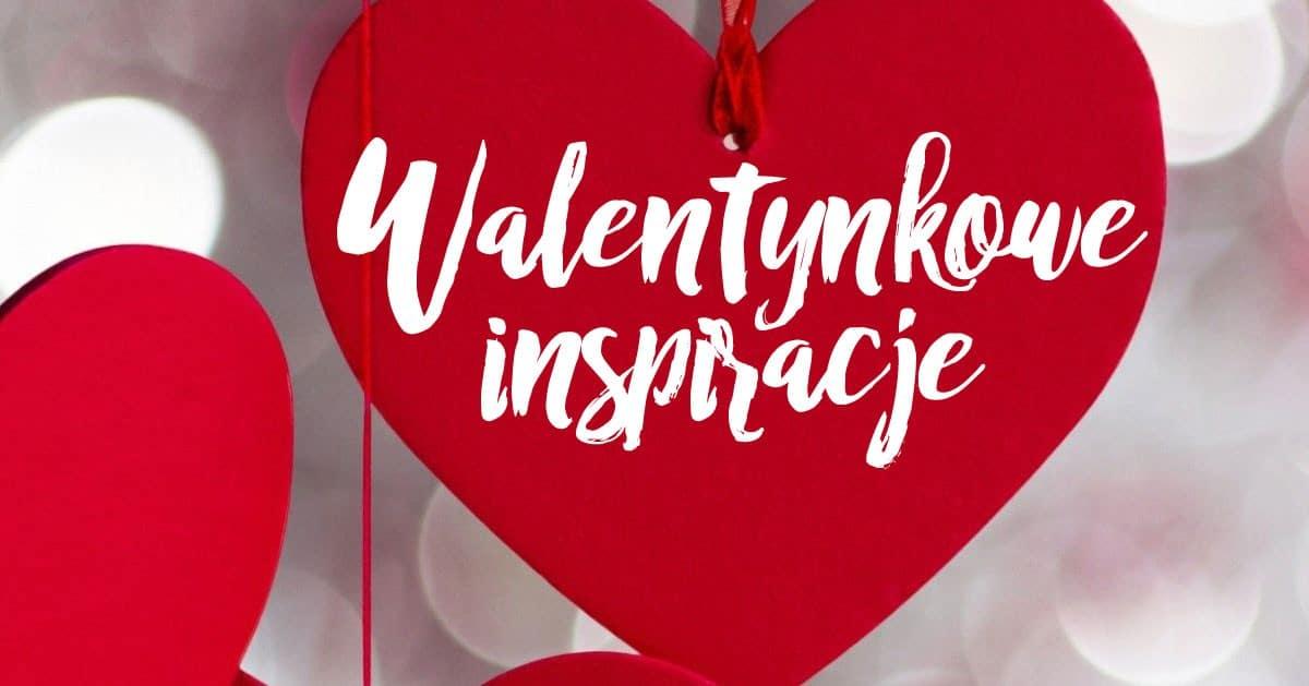 Szybkie pomysły na Walentynki