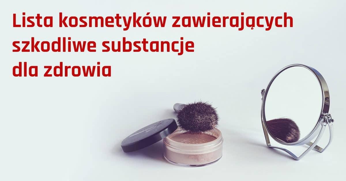 Zobacz szkodliwe substancje, które znajdują się w kosmetykach, z których korzystasz