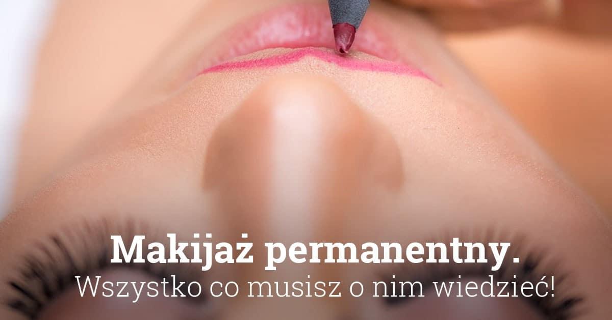 Makijaż permanentny – wszystko co musisz o nim wiedzieć