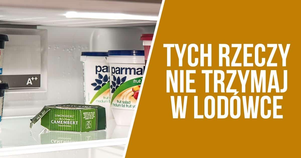 10 produktów, których nie powinnaś przechowywać w lodówce