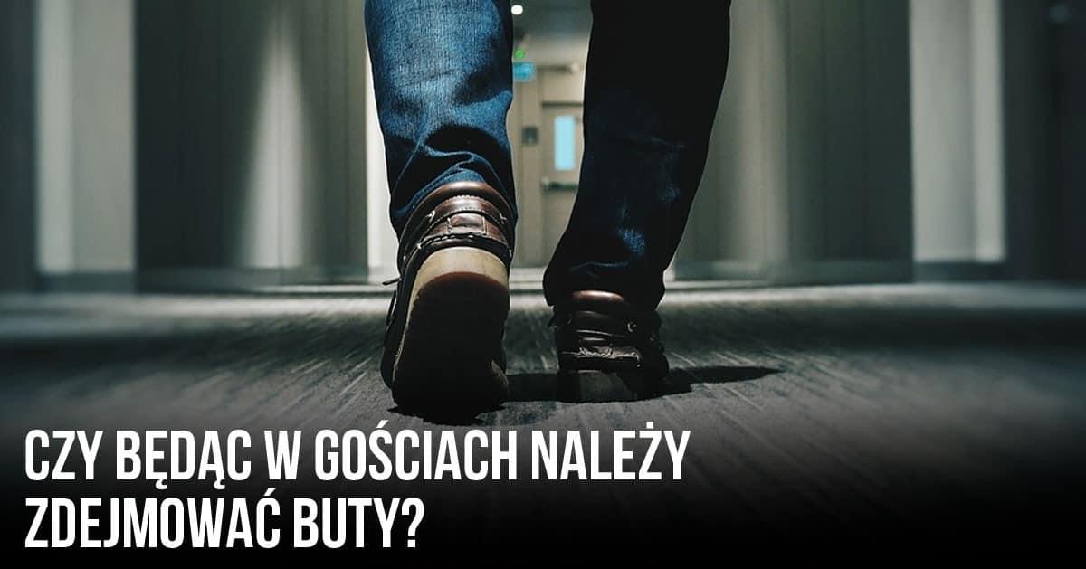 Czy będąc w gościach należy zdejmować buty?