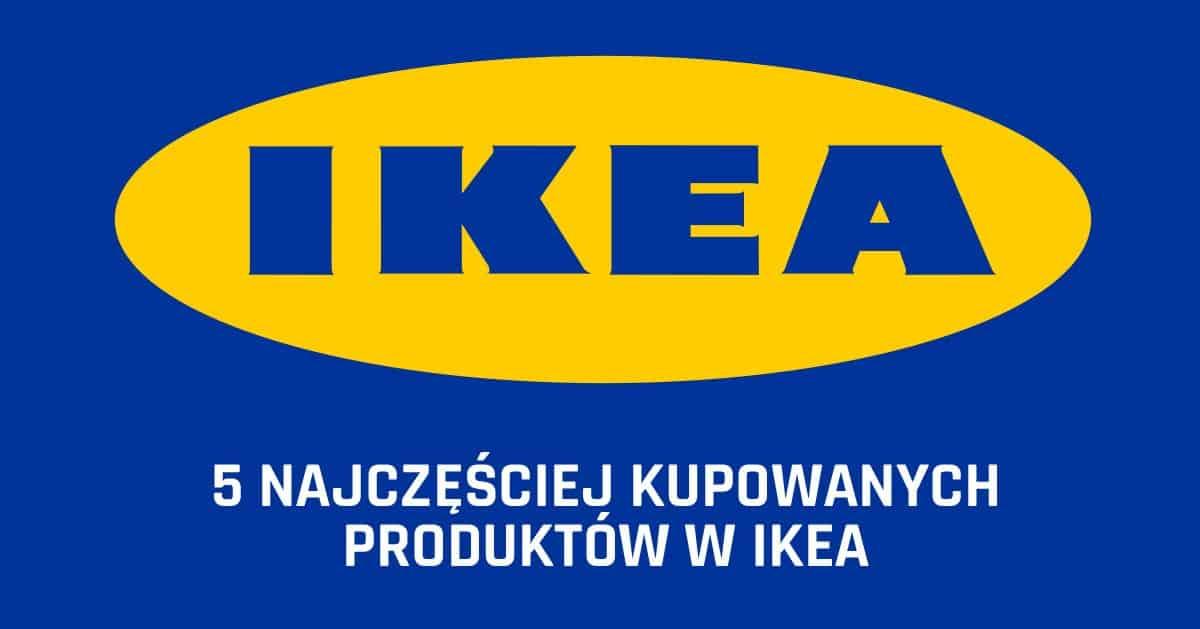 Jesteś ciekawa jakie rzeczy najczęściej są kupowane w IKEA?