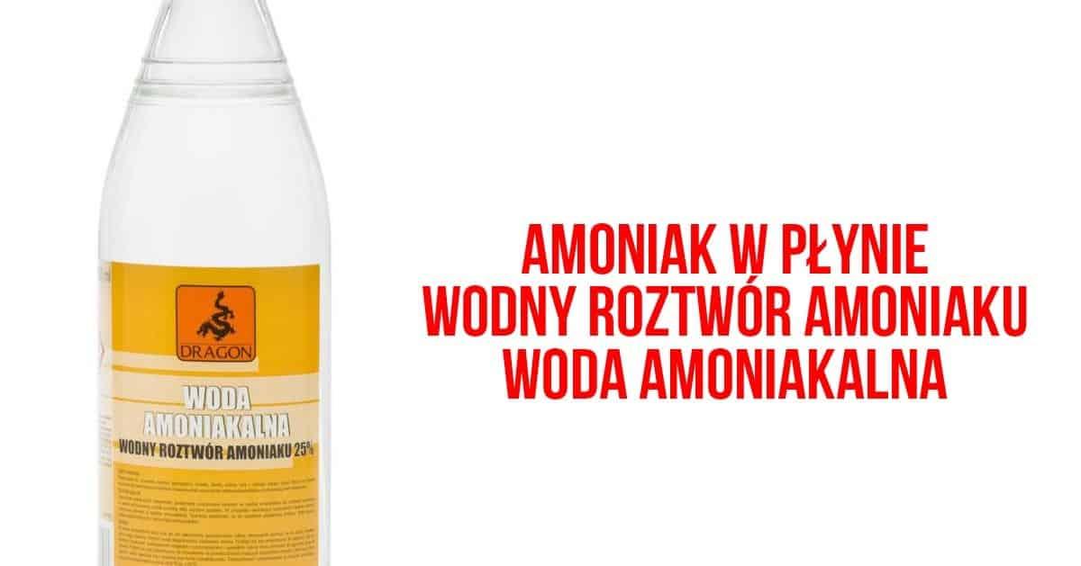 Gdzie kupić amoniak w płynie? WODA AMONIAKALNA lub wodny roztwór amoniaku.