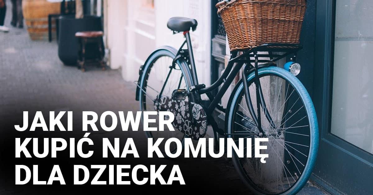 DomPelenPomyslow.pl Jaki rower wybrać na komunię?