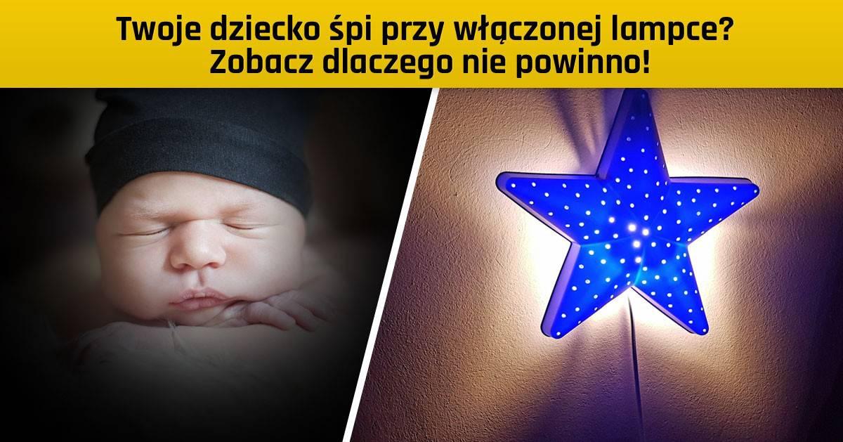 Twoje dziecko śpi przy włączonej lampce? Zobacz dlaczego nie powinno!