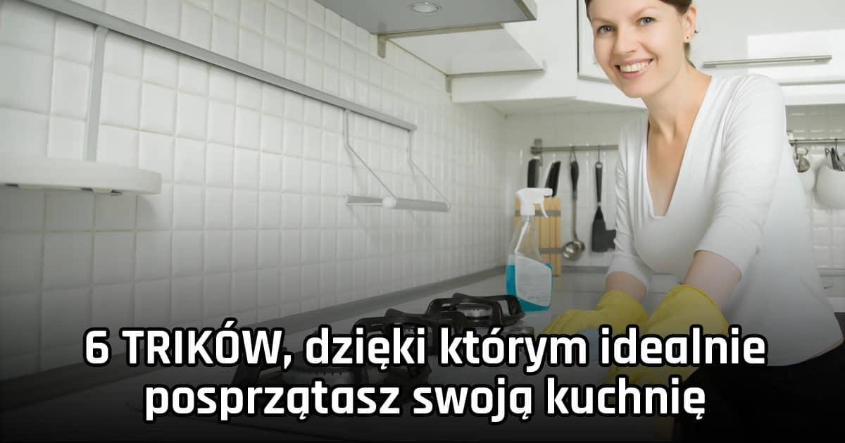 6 TRIKÓW, dzięki którym idealnie posprzątasz swoją kuchnię