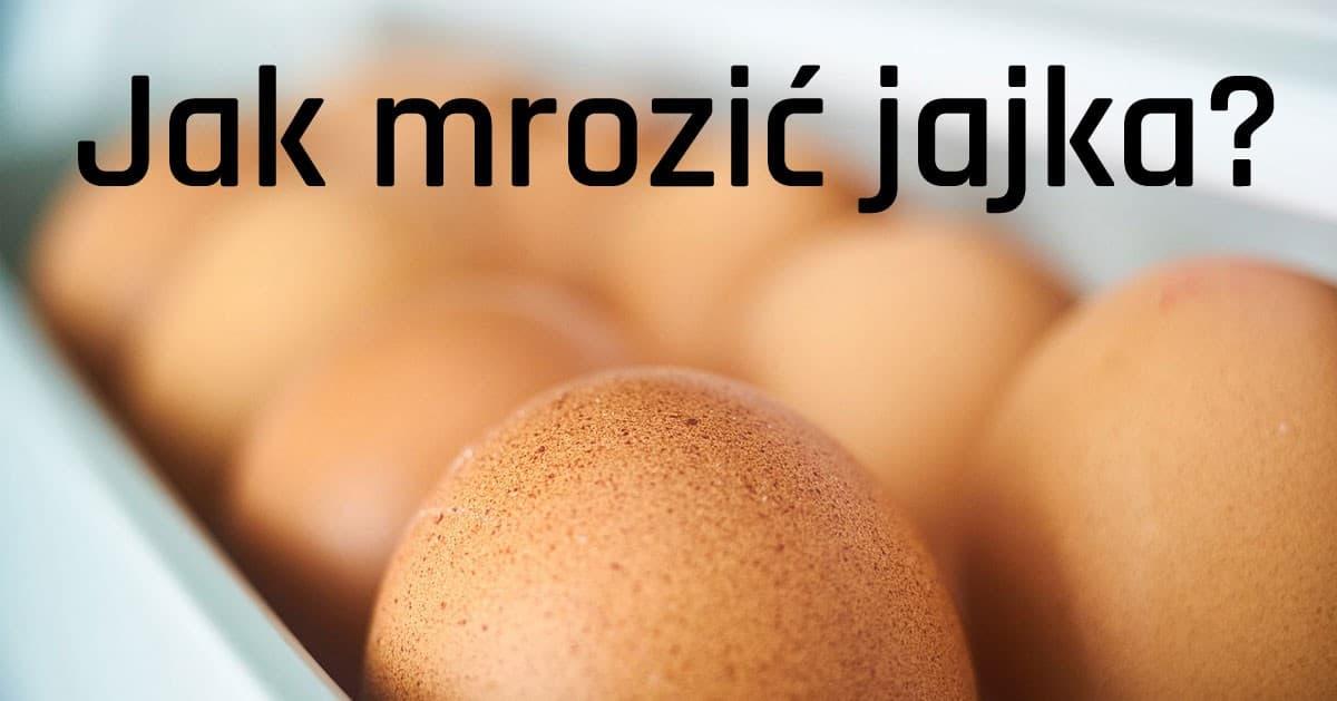 JAK MROZIĆ JAJKA? Sposób na zamrożenie jajek i przedłużenie ich świeżości.