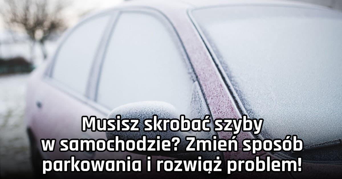 Musisz skrobać szyby w samochodzie? Zmień sposób parkowania i rozwiąż problem!