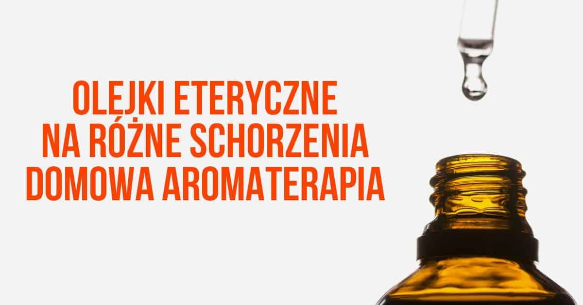 Olejki eteryczne na różne schorzenia – domowa aromaterapia