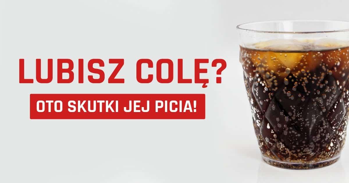 DomPelenPomyslow.pl Lubisz Colę? Zobacz jakie skutki ma jej picie!
