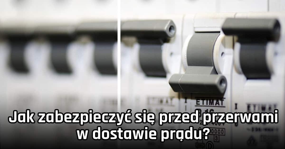 DomPelenPomyslow.pl Jak zabezpieczyć się przed przerwami w dostawie prądu?
