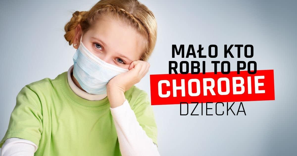 Mało kto po chorobie dziecka to robi, a to wielki błąd!