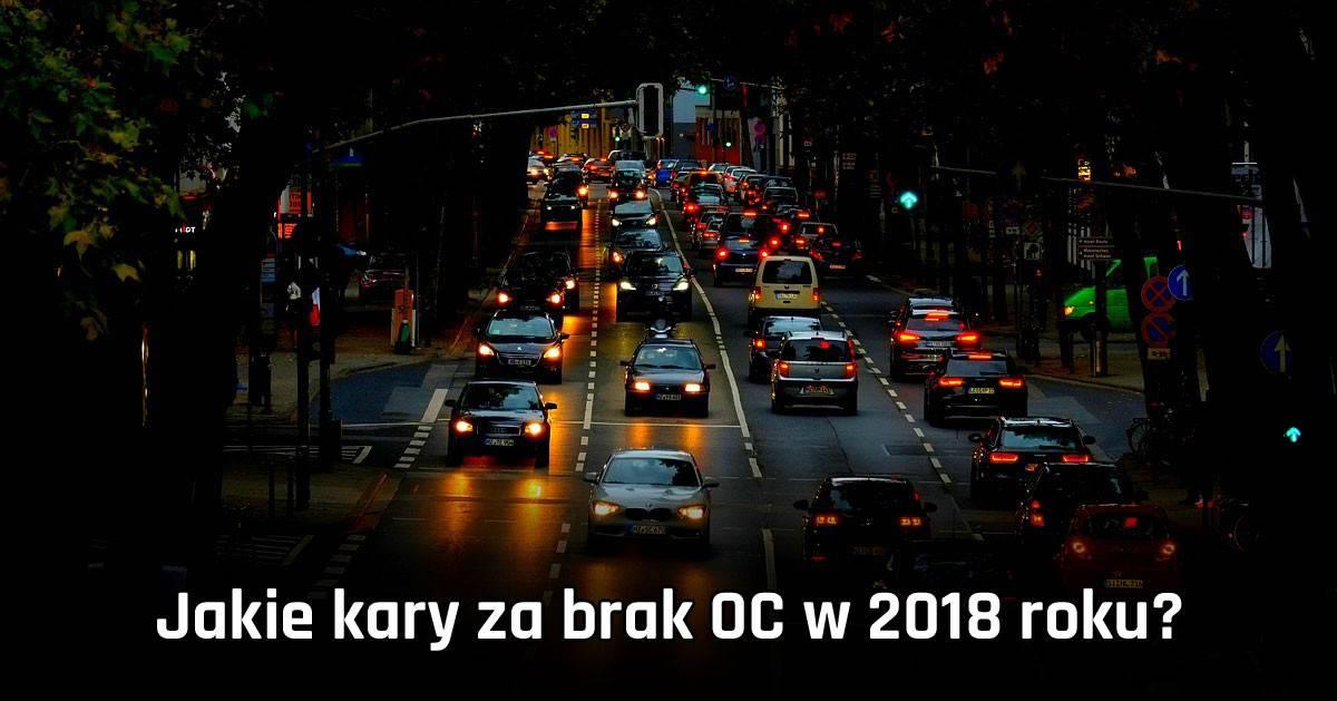 Jakie kary za brak OC w 2018 roku? Zobacz ile zapłacisz za brak OC!