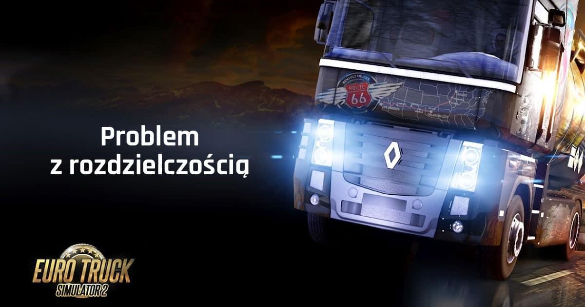 Euro Truck Simulator 2 problem z rozdzielczością – ROZWIĄZANIE