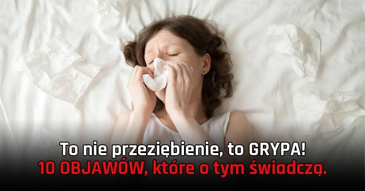 Czujesz się przeziębiona? To może być GRYPA! 10 objawów, które o tym świadczą.