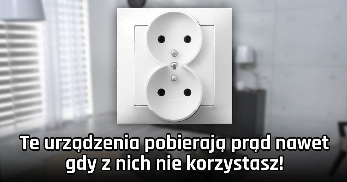 Te urządzenia pobierają prąd nawet gdy z nich nie korzystasz!