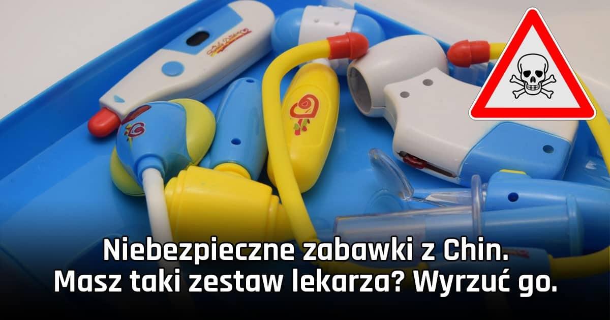Uważaj na niebezpieczne zabawki z Chin!