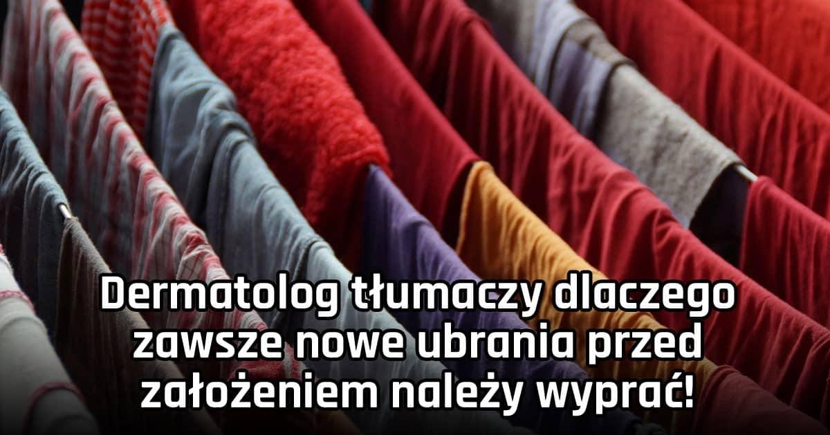 Dermatolog tłumaczy dlaczego zawsze nowe ubrania przed założeniem należy wyprać!