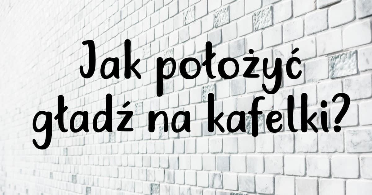 DomPelenPomyslow.pl Jak położyć gładź na kafelki?