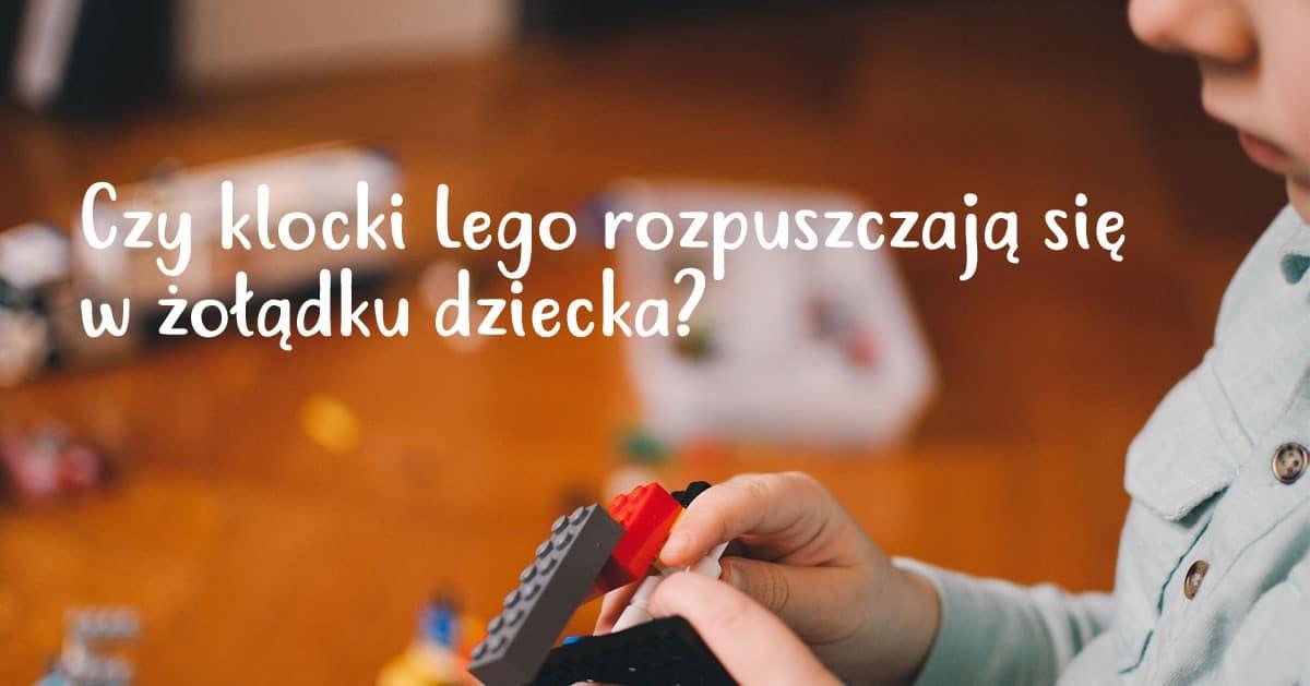 Czy klocki Lego rozpuszczają się w żołądku dziecka