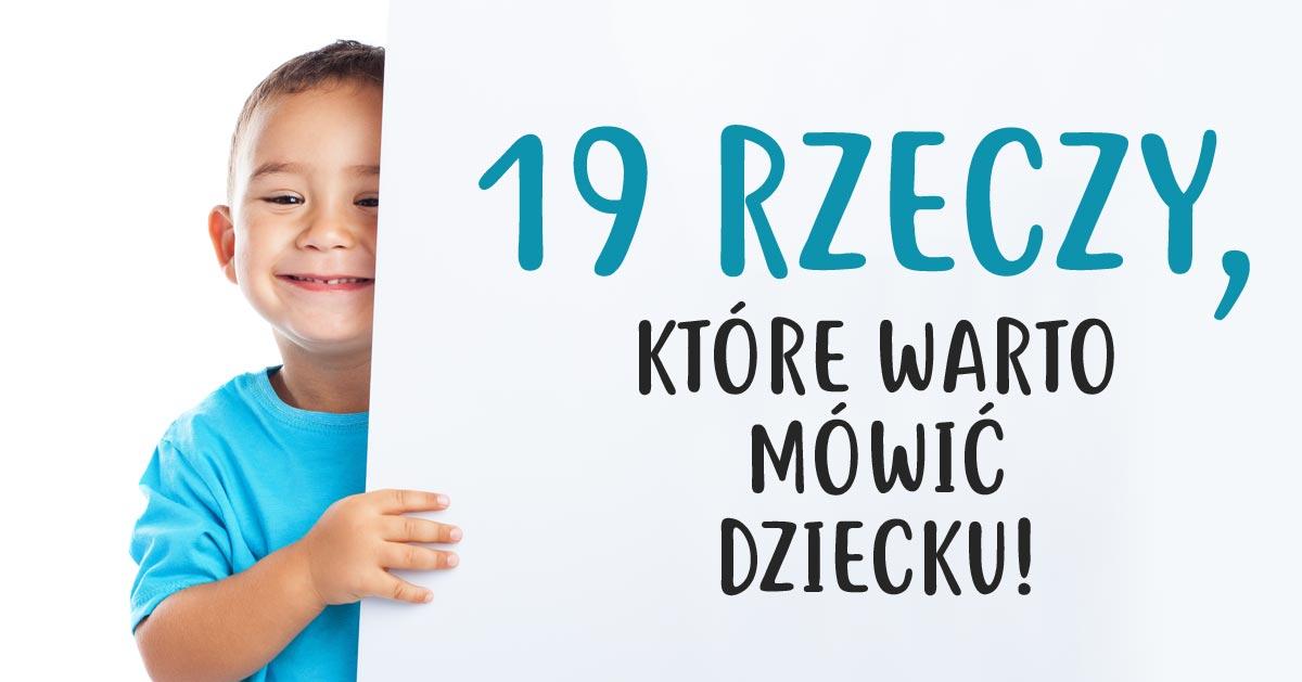 19 rzeczy, które warto mówić dziecku!