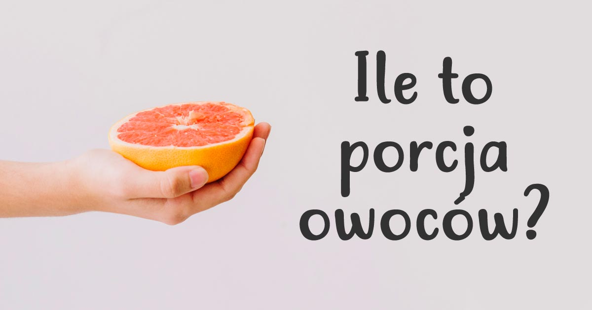 Popularne owoce – ile to jedna porcja?