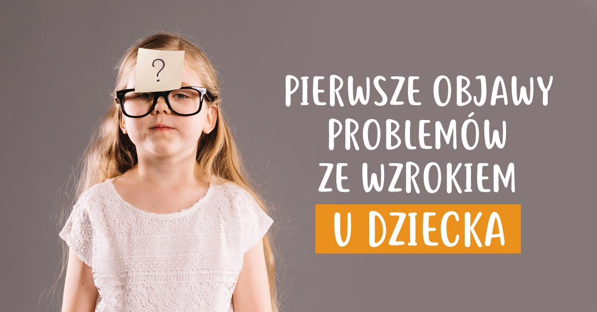 Aż 50% dzieci ma wadę wzroku. Zobacz jak zauważyć pierwsze oznaki problemów ze wzrokiem u dziecka!