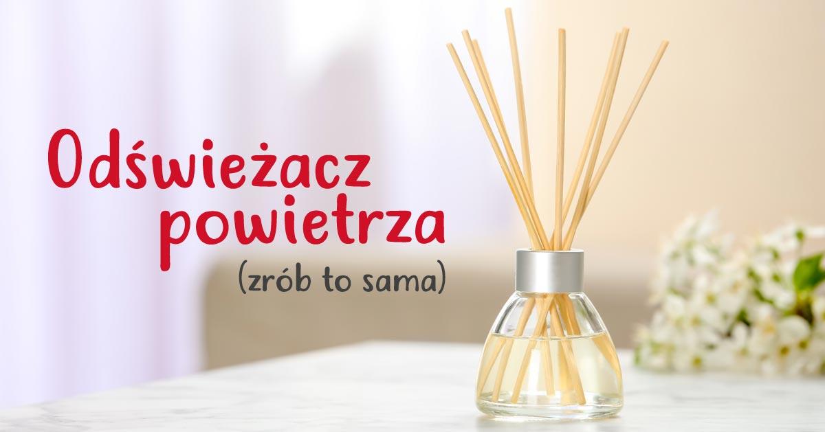 Jak Zrobić Dyfuzor Zapachowy Domowy Odświeżacz Powietrza