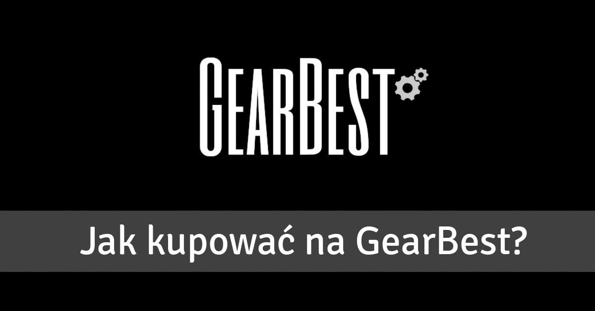 Jak kupować na GearBest – PORADNIK KROK PO KROKU