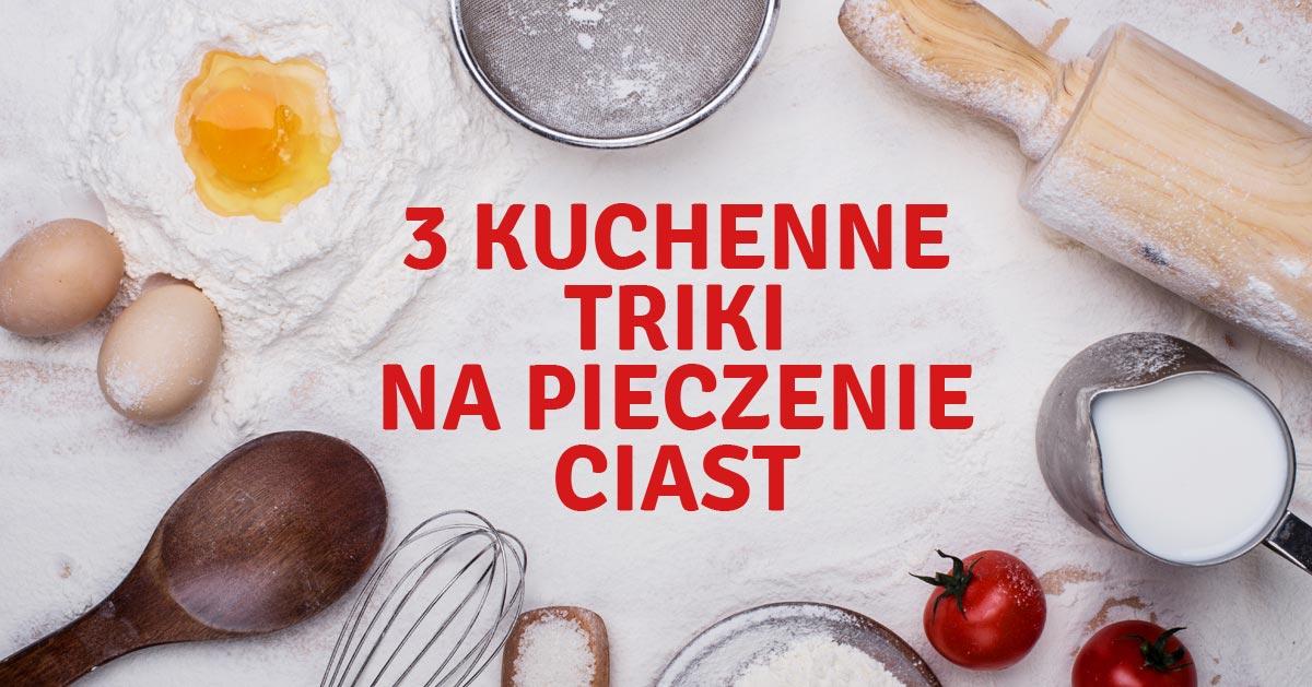 3 kuchenne triki związane z pieczeniem ciast, które warto znać