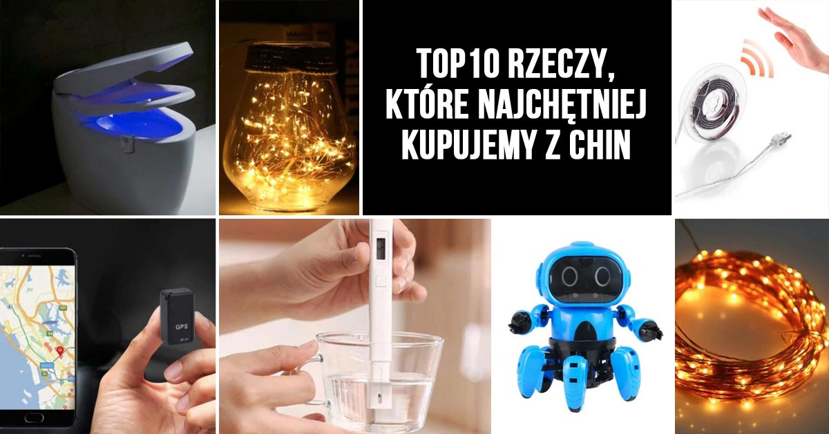 TOP10 rzeczy, które najchętniej kupujemy z Chin. Zobaczy czy też chcesz je mieć!