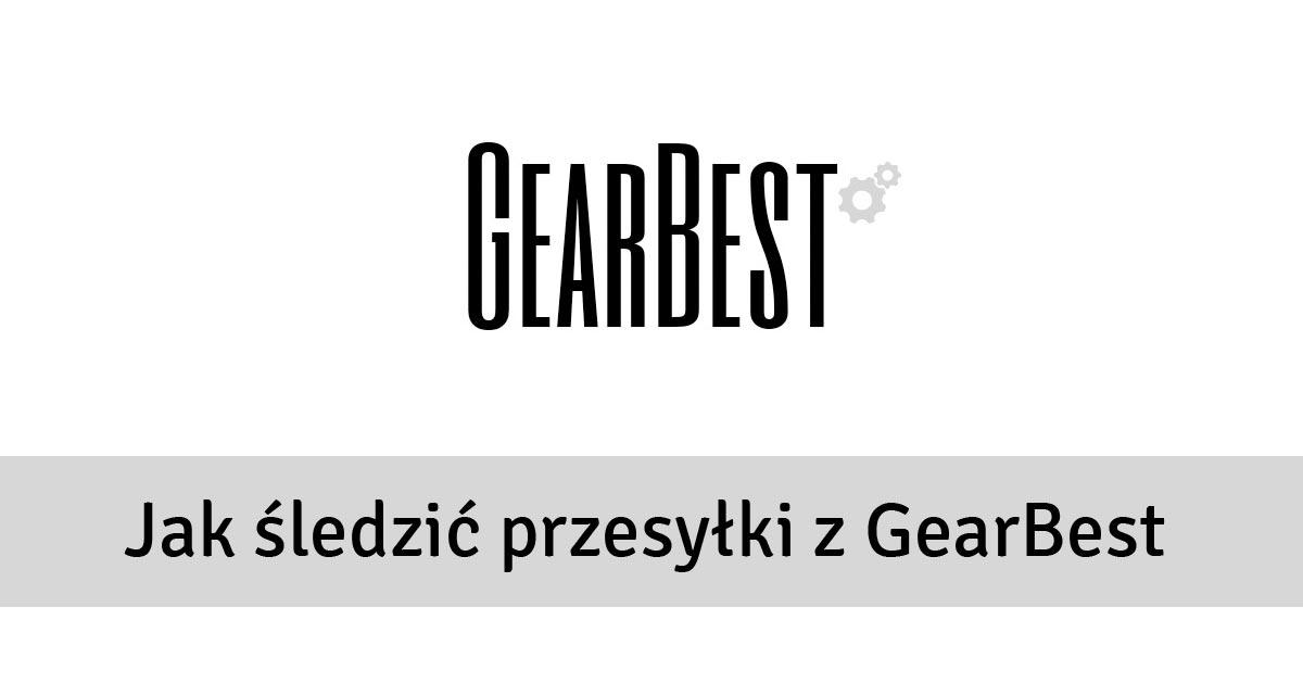 Jak śledzić przesyłki z GearBest