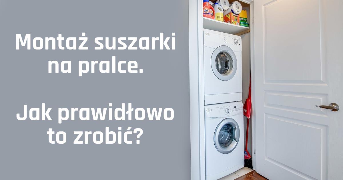 Montaż suszarki na pralce. Jak prawidłowo to zrobić?