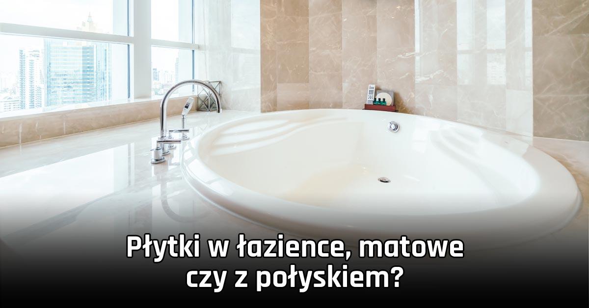 Płytki w łazience, matowe czy z połyskiem?