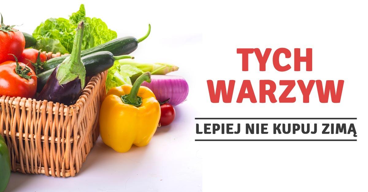 Tych warzyw zimą lepiej nie kupować bo mogą Ci zaszkodzić