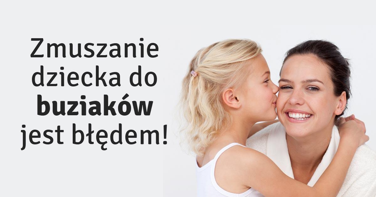 Wymuszasz na dziecku buziaki? Zobacz dlaczego tego nie należy robić!