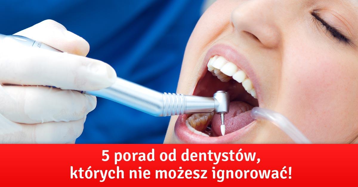 5 porad od dentystów, których nie możesz ignorować!