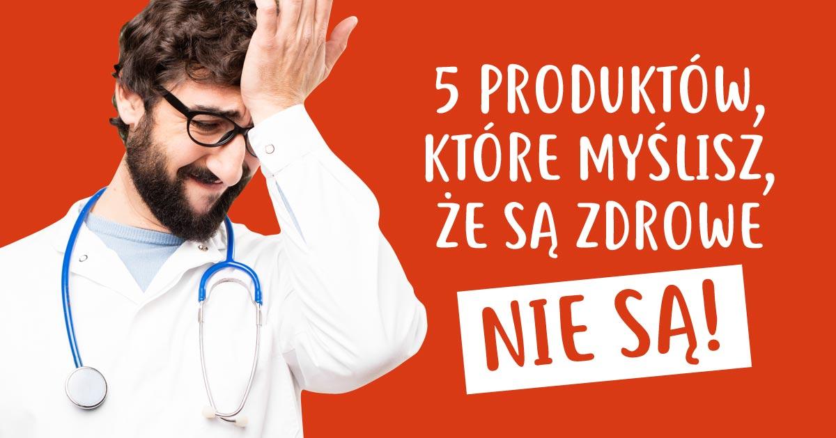 5 produktów, które myślisz, że są zdrowe ale naprawdę nie są!