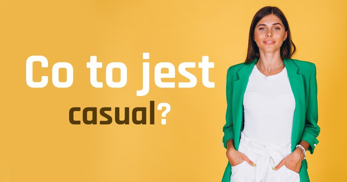 Co to jest CASUAL? Jak się ubrać casualowo.